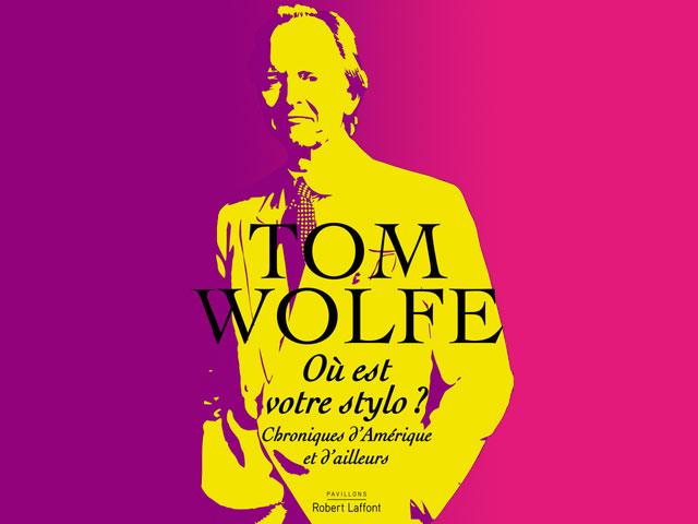 TOM WOLFE – Où est votre stylo ?